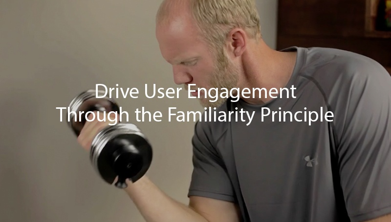Drive user / customer engagement through the familiarity principle
