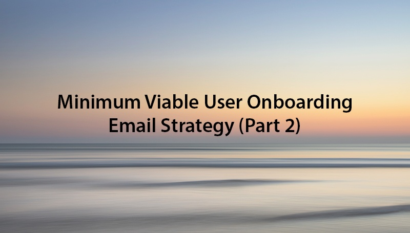 minimum-viable-user-onboarding-email-strategy-part-2.jpg
