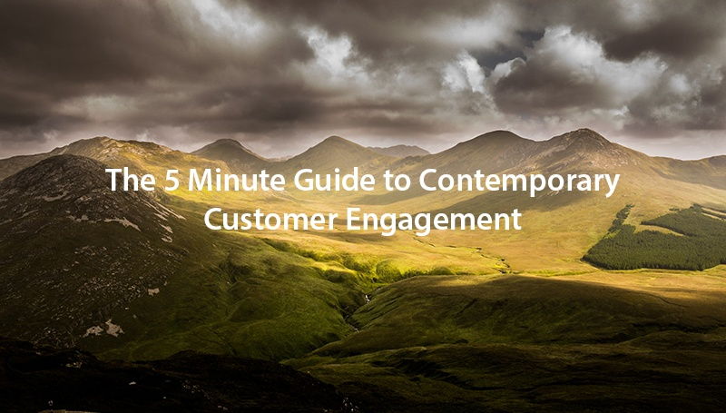 The 5 Minute Guide to Contemporary Customer Engagement