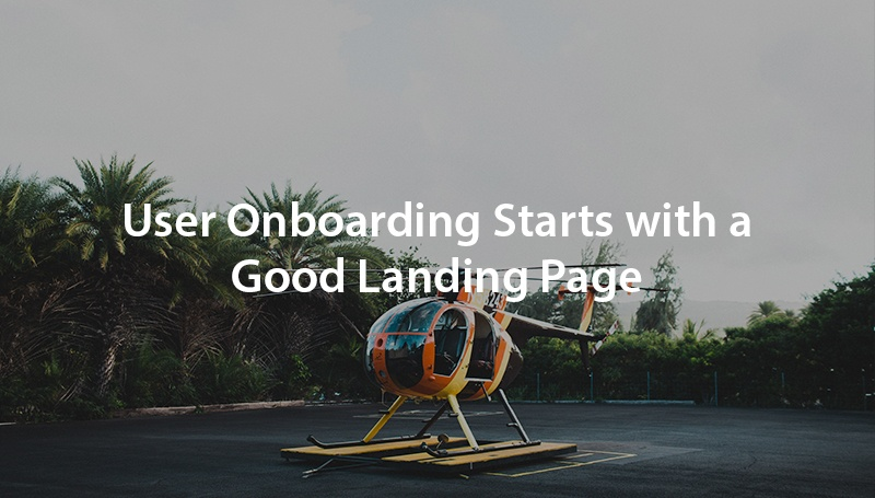 User Onboarding Starts with a Good Landing Page