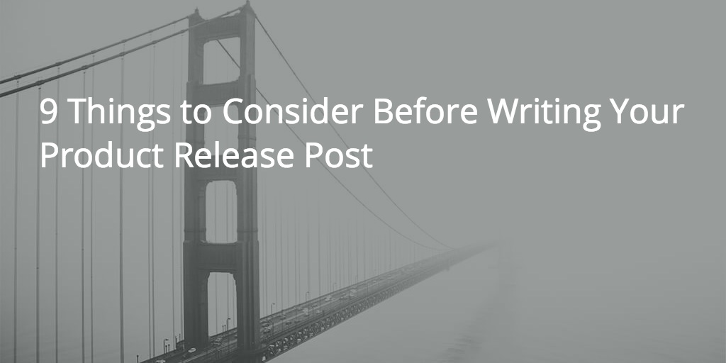 Things to consider before writing your product release post