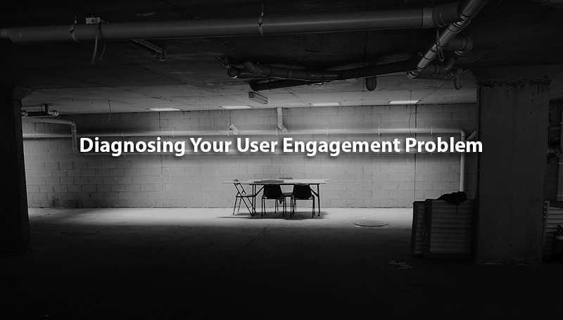 diagnosing your user engagement problem
