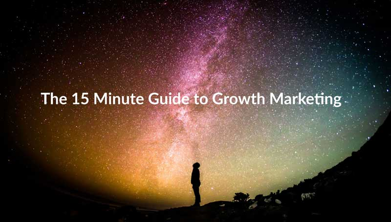 The 15 Minute Guide to Growth Marketing